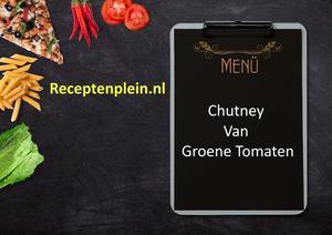 Chutney Van Groene Tomaten