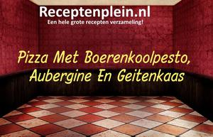 Pizza Met Boerenkoolpesto, Aubergine En Geitenkaas