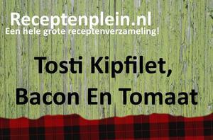 Tosti Kipfilet, Bacon En Tomaat