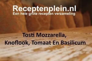 Tosti Mozzarella, knoflook, tomaat en basilicum